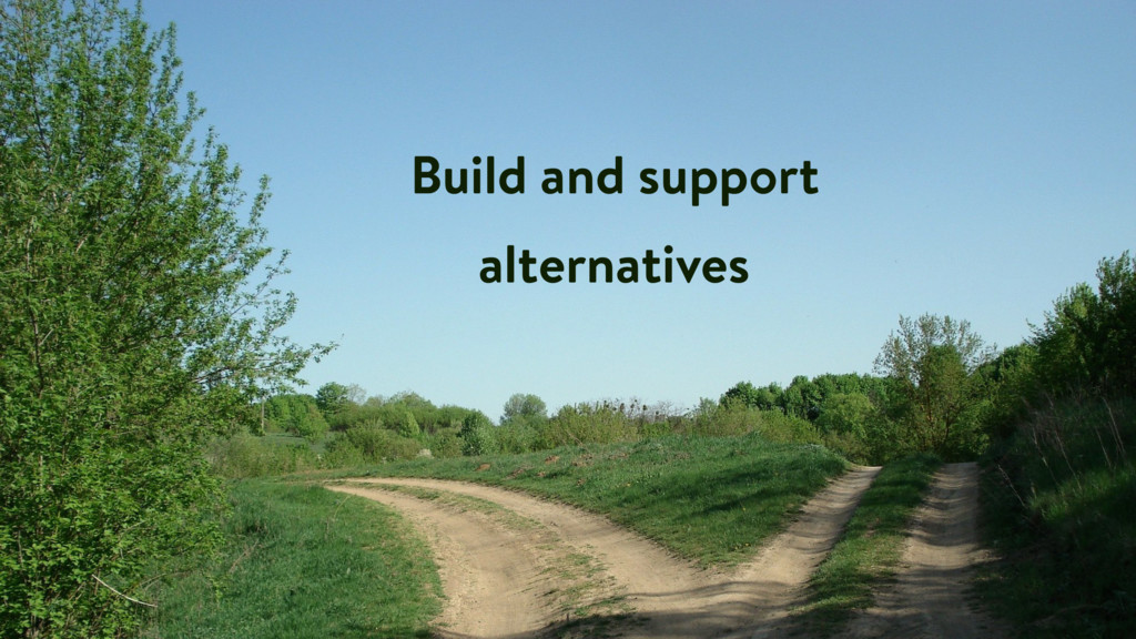 Build and support alternatives