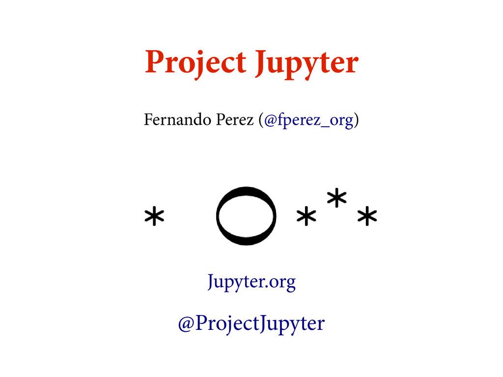 Project Jupyter Fernando Perez (@fperez_org) Ju...