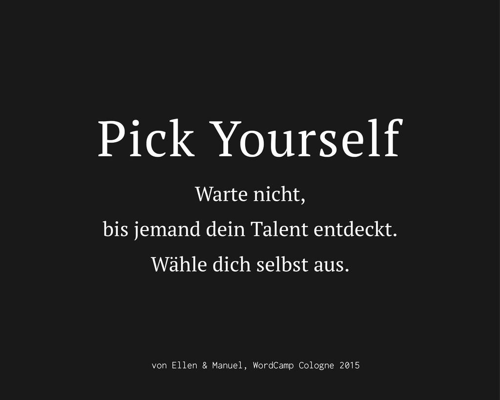 Pick Yourself Warte nicht, bis jemand dein Tale...