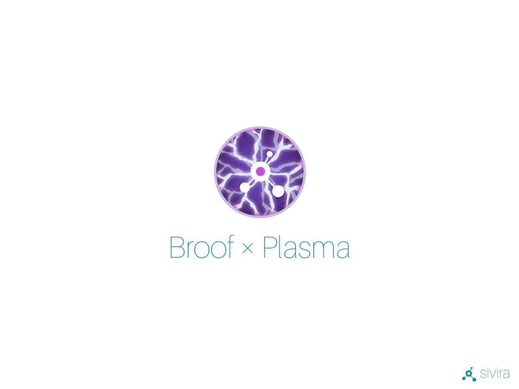 sivira Broof × Plasma