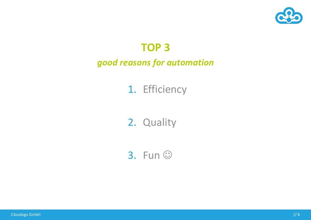 Cloudogu GmbH // 6 1. Efficiency 2. Quality 3. ...