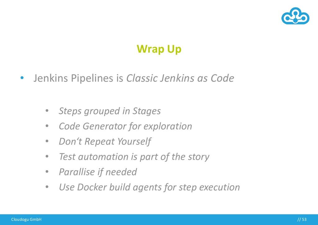 // Wrap Up • Jenkins Pipelines is Classic Jenki...