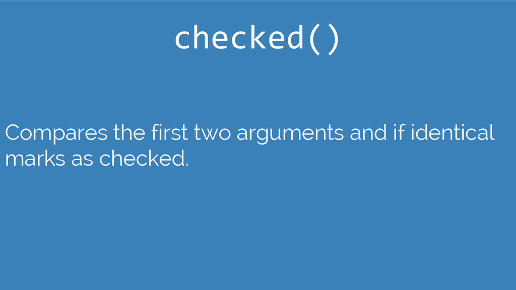 checked() Compares the first two arguments and ...