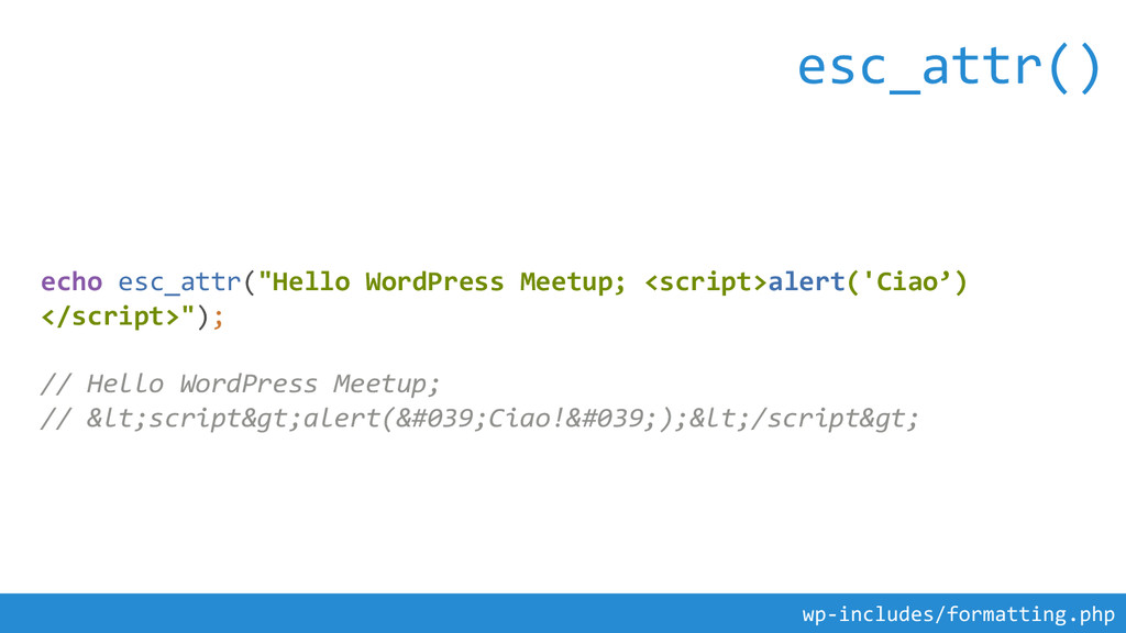 "echo esc_attr(""Hello WordPress Meetup; <script>..."