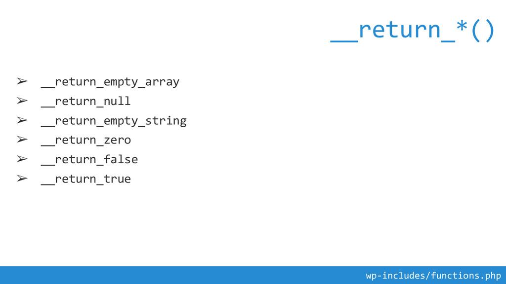 ➢ __return_empty_array ➢ __return_null ➢ __retu...