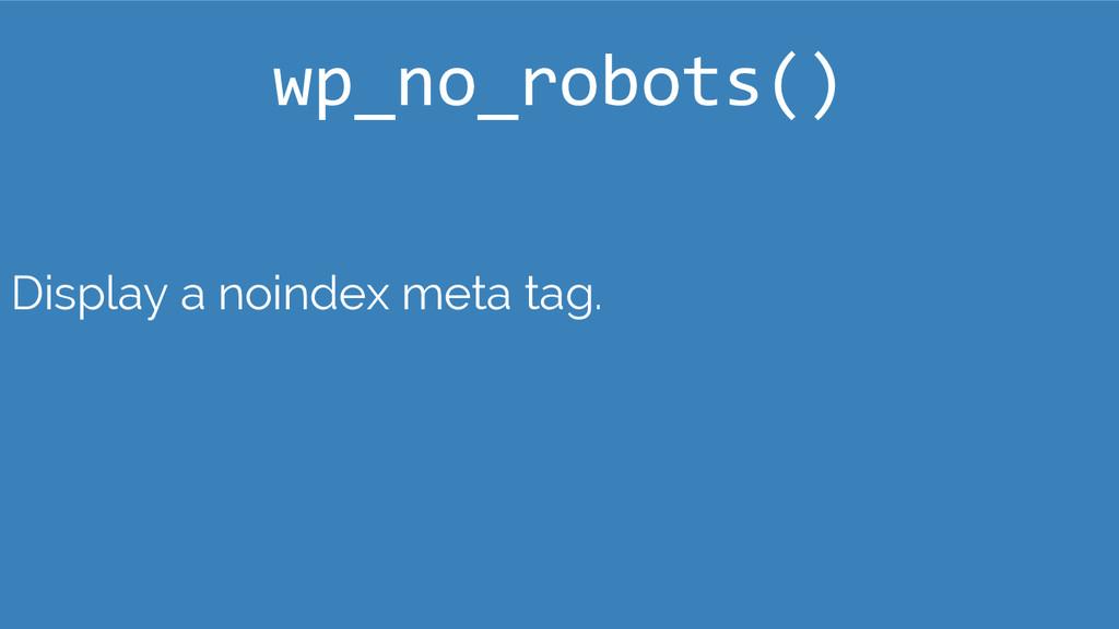 Display a noindex meta tag. wp_no_robots()