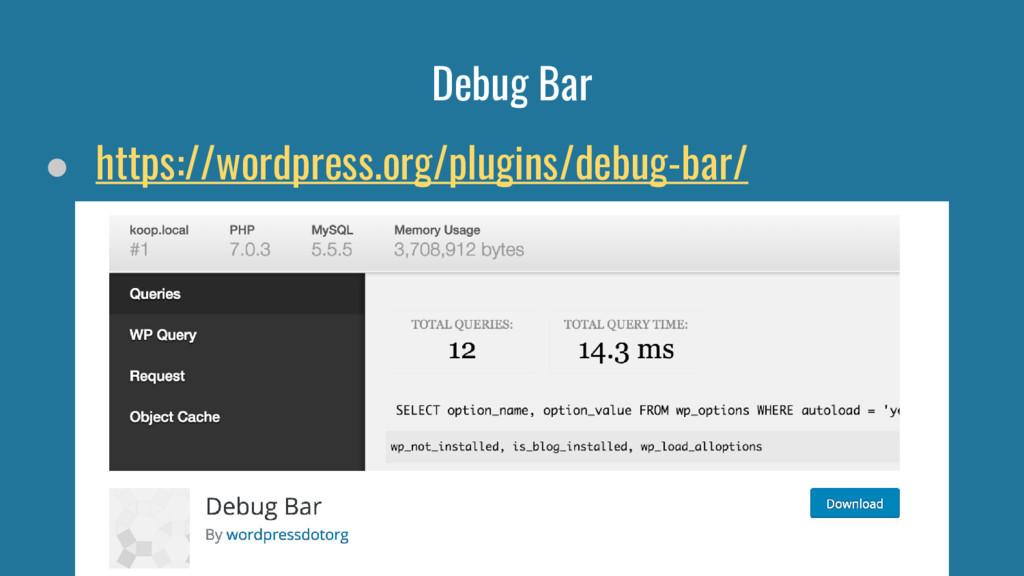 Debug Bar ● https://wordpress.org/plugins/debug...