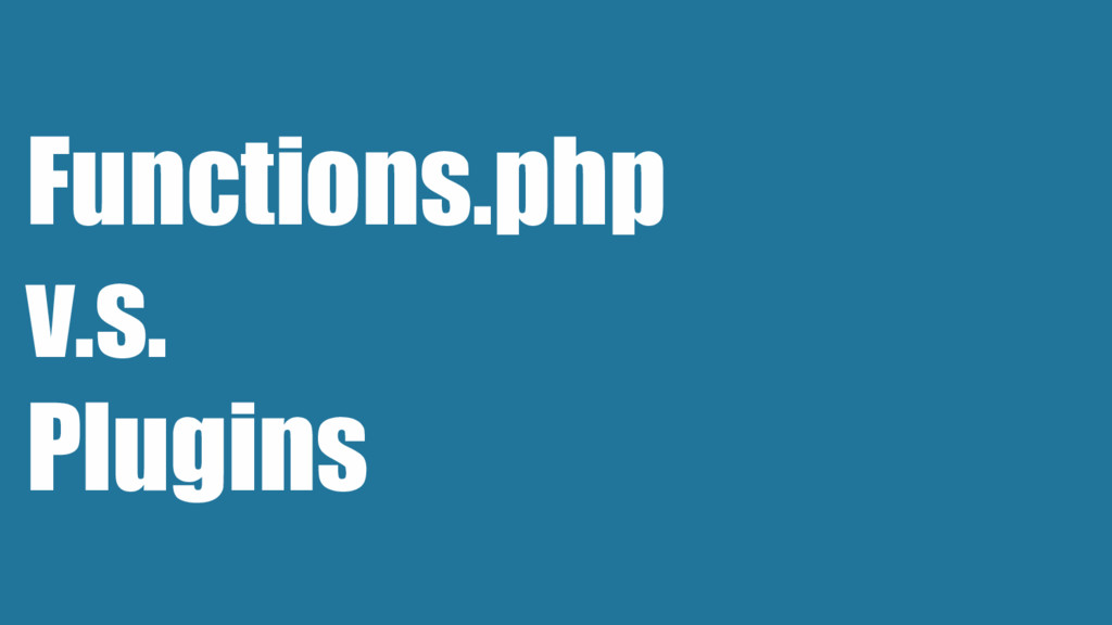 Functions.php v.s. Plugins
