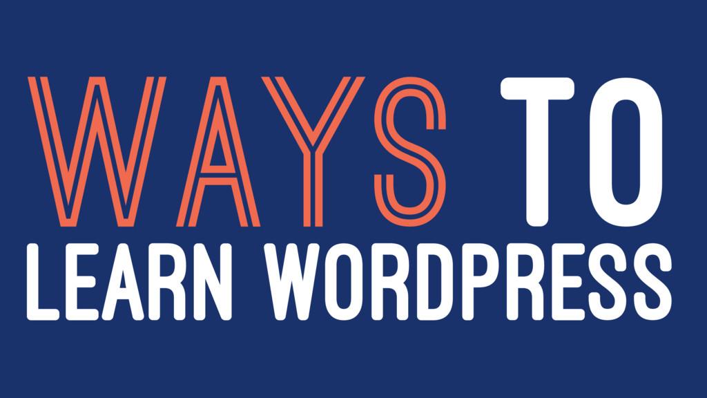 WAYS TO LEARN WORDPRESS