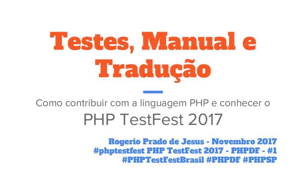 Testes, Manual e Tradução Como contribuir com a...