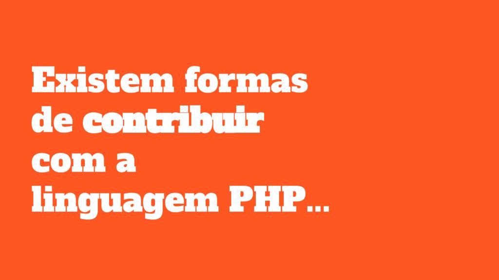 Existem formas de contribuir com a linguagem PH...