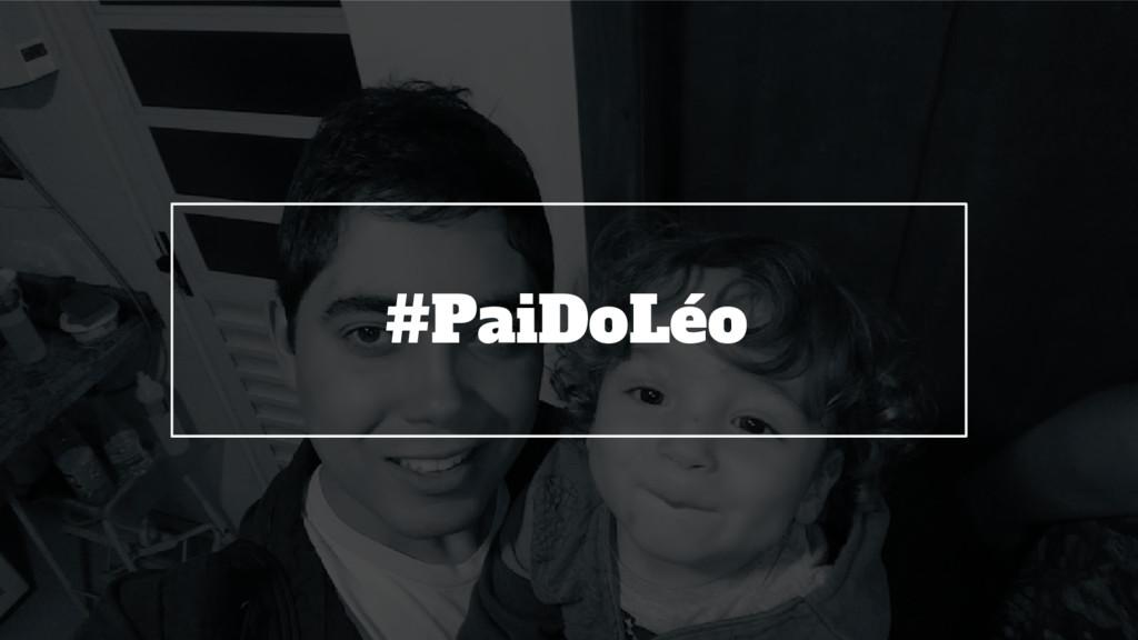 #PaiDoLéo