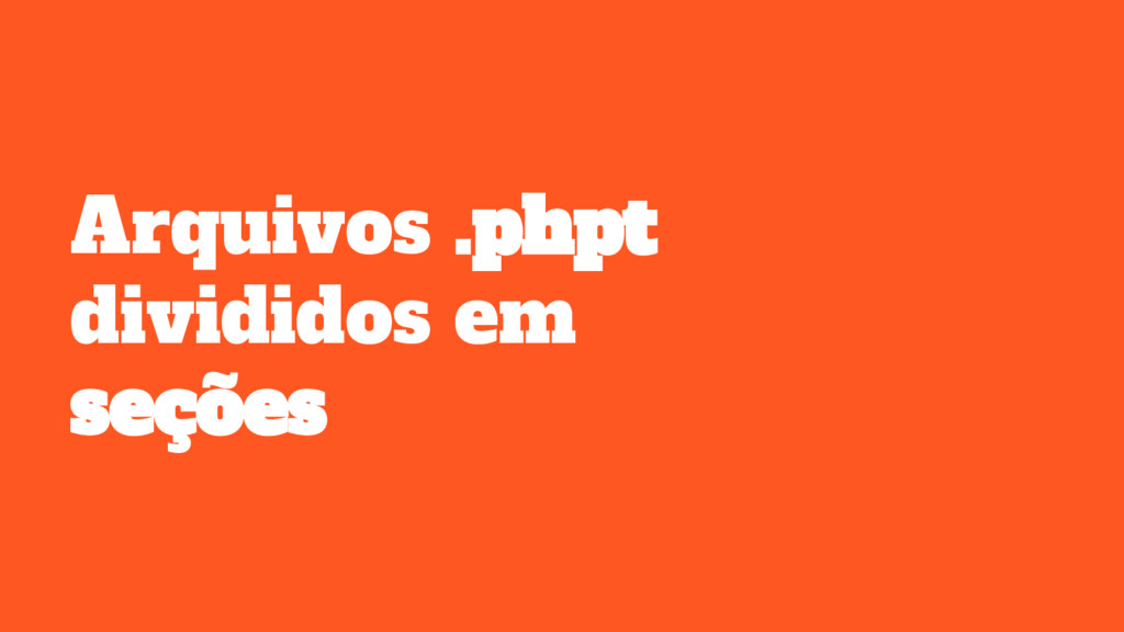 Arquivos .phpt divididos em seções