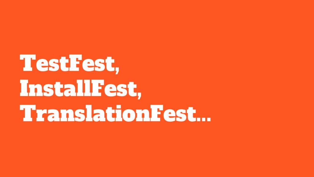 TestFest, InstallFest, TranslationFest...