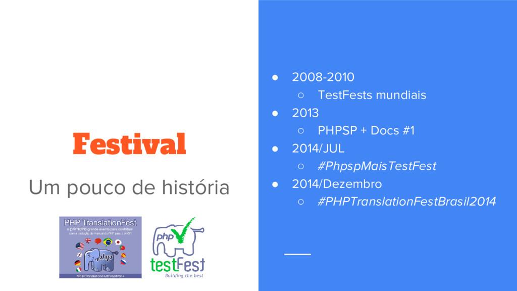 ● 2008-2010 ○ TestFests mundiais ● 2013 ○ PHPSP...