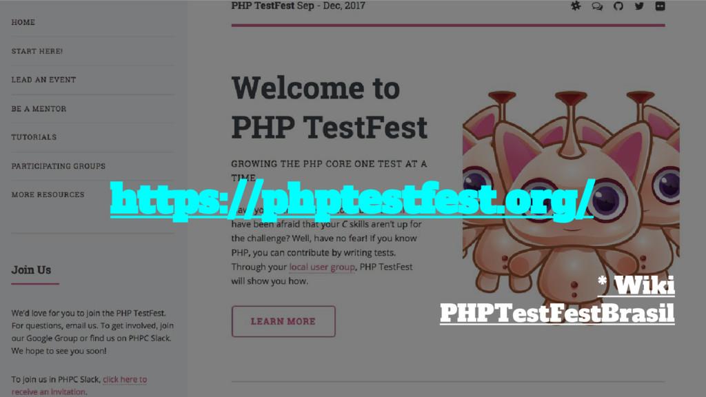 https://phptestfest.org/ * Wiki PHPTestFestBras...