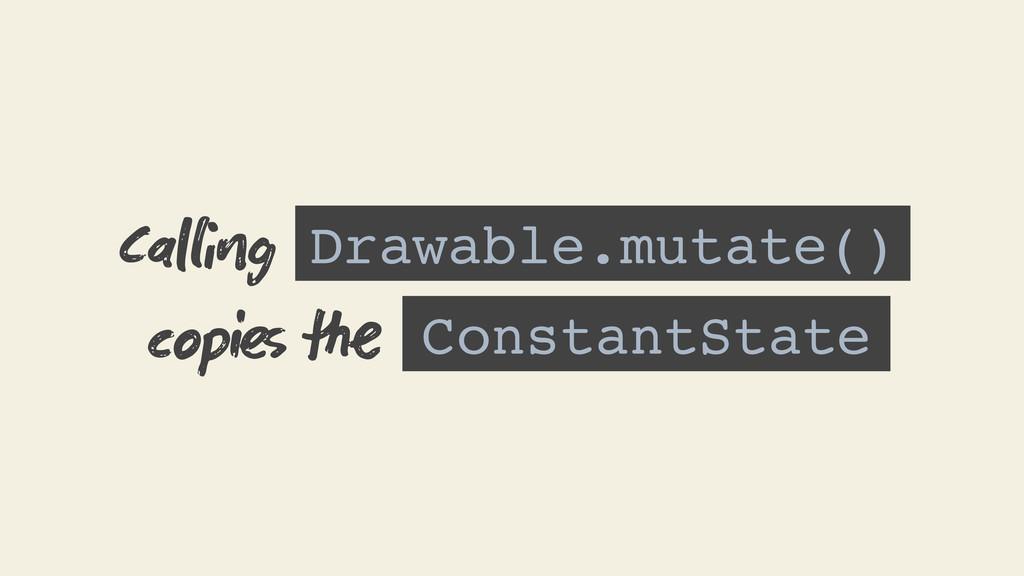 Drawable.mutate() Cag ConstantState copi 