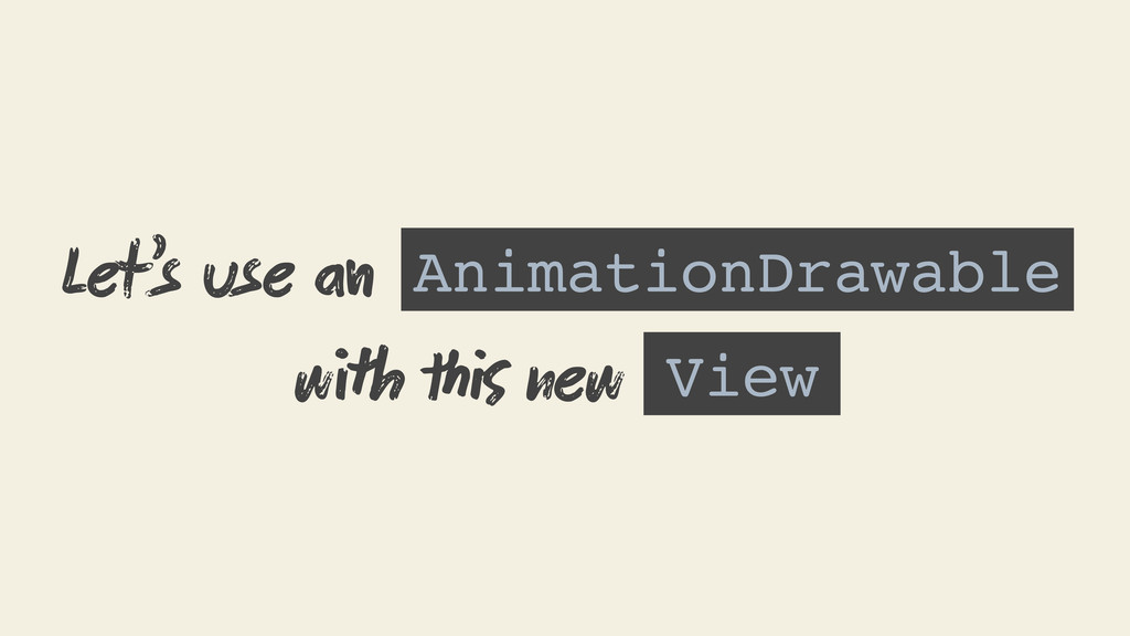 AnimationDrawable Let's use  wh  new View