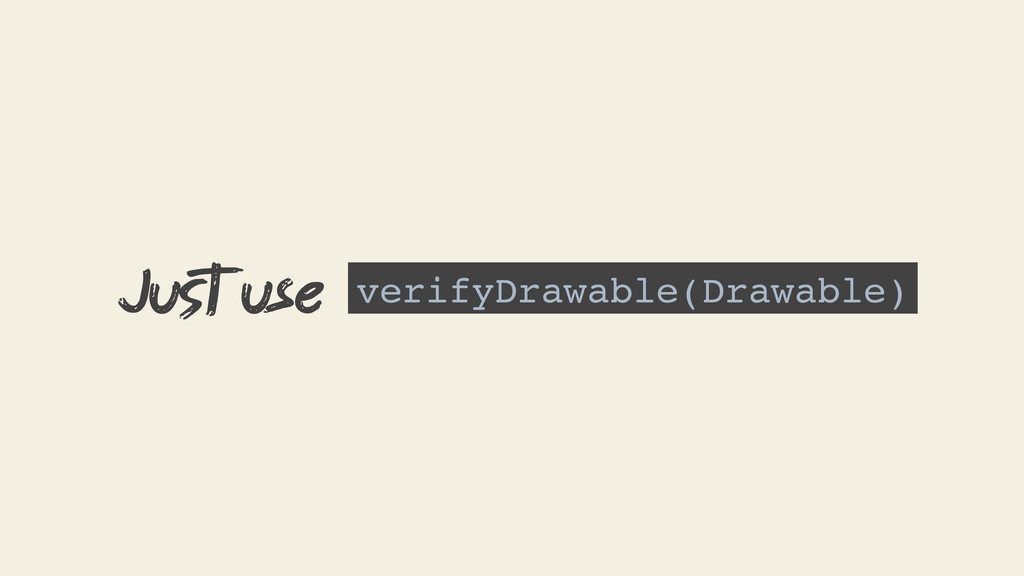 verifyDrawable(Drawable) Just use