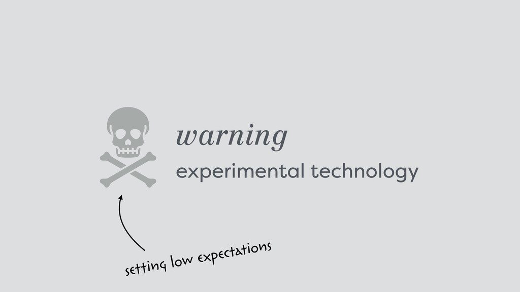 warning experimental technology