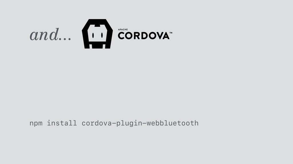 and... npm install cordova-plugin-webbluetooth