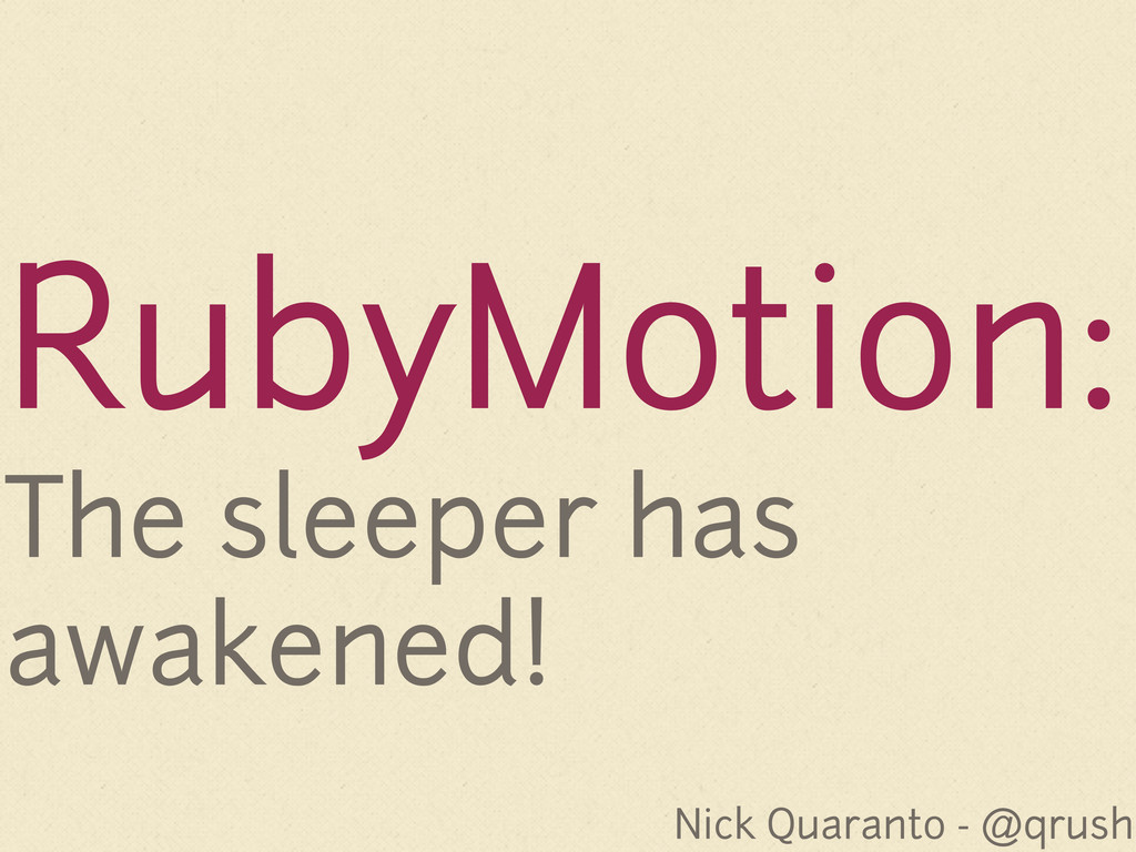 RubyMotion: The sleeper has awakened! Nick Quar...