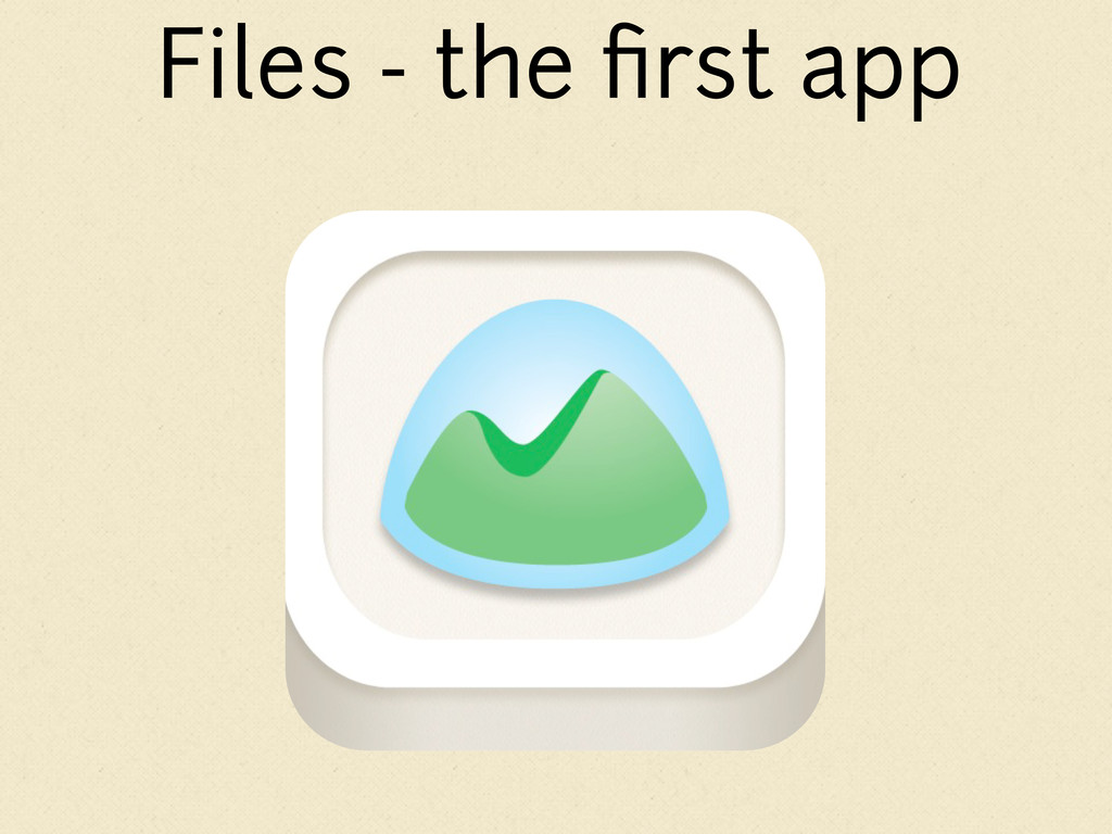 Files - the first app