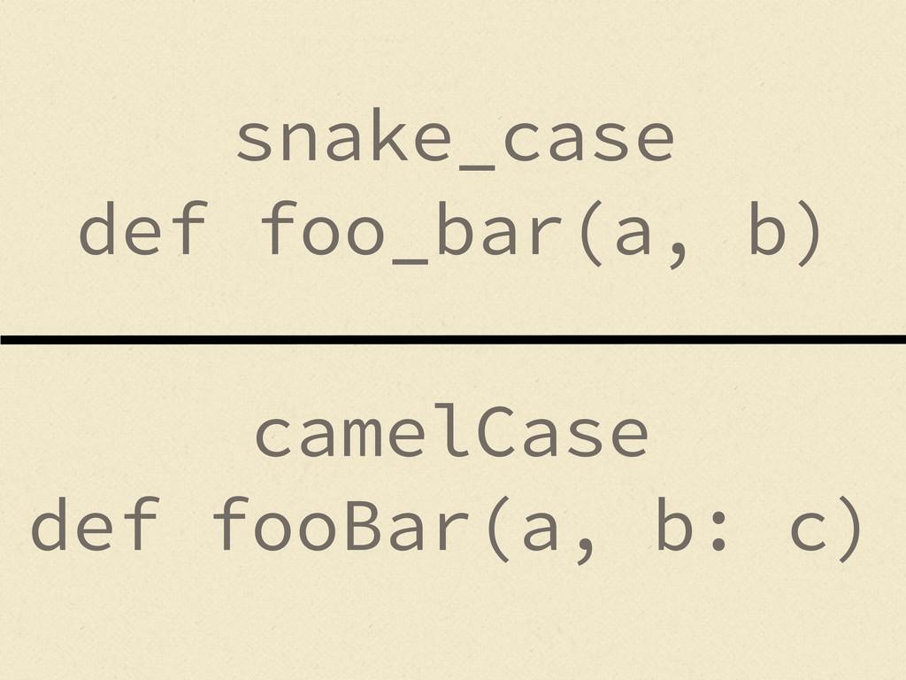 snake_case def foo_bar(a, b) camelCase def fooB...