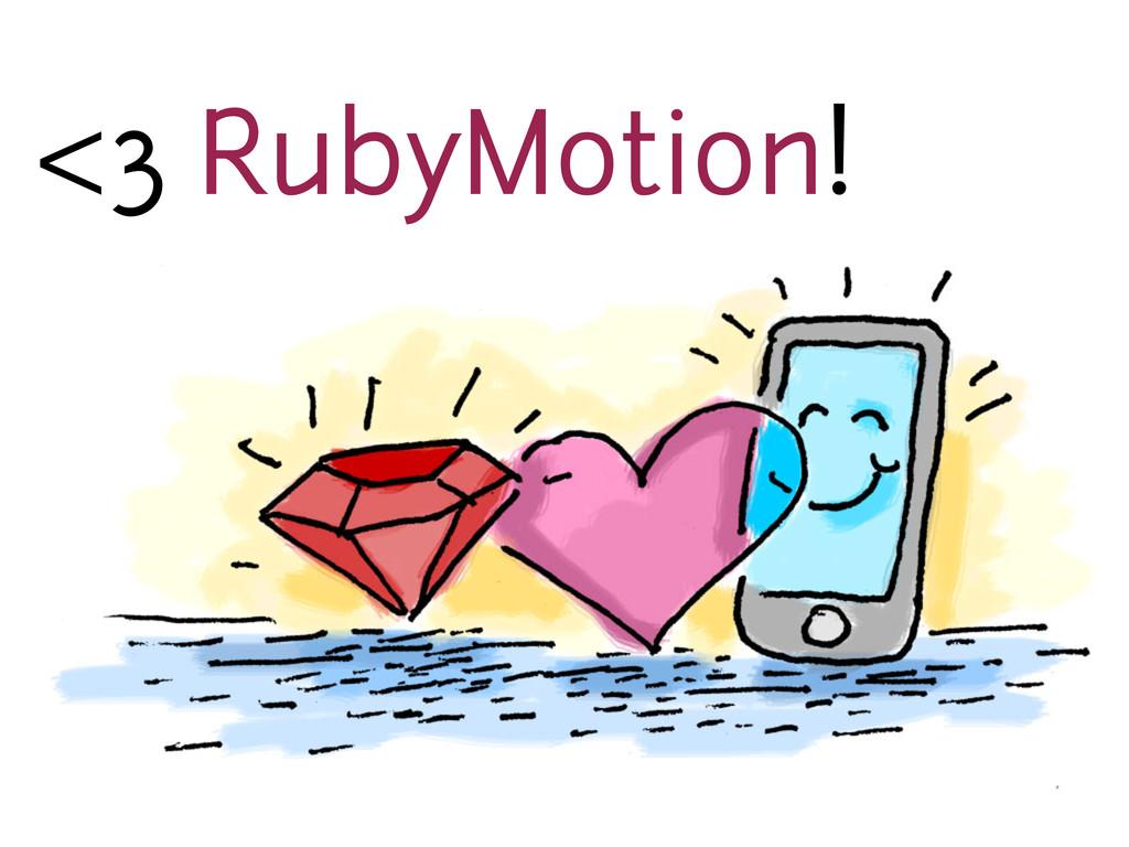<3 RubyMotion!