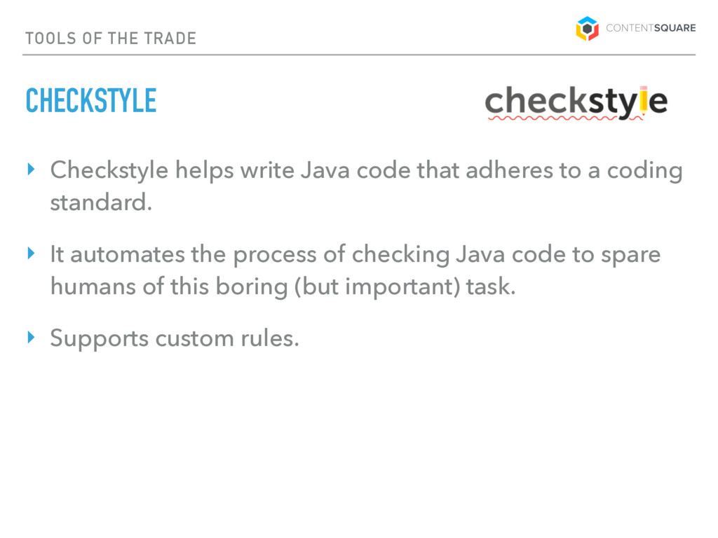 TOOLS OF THE TRADE CHECKSTYLE ‣ Checkstyle help...