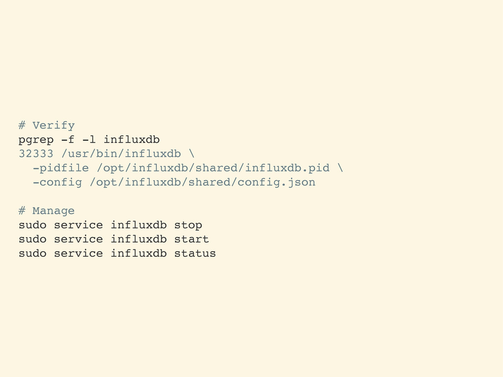 # Verify pgrep -f -l influxdb 32333 /usr/bin/in...