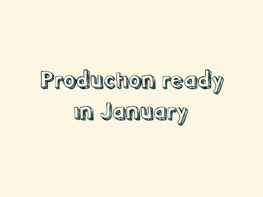 Production ready in January