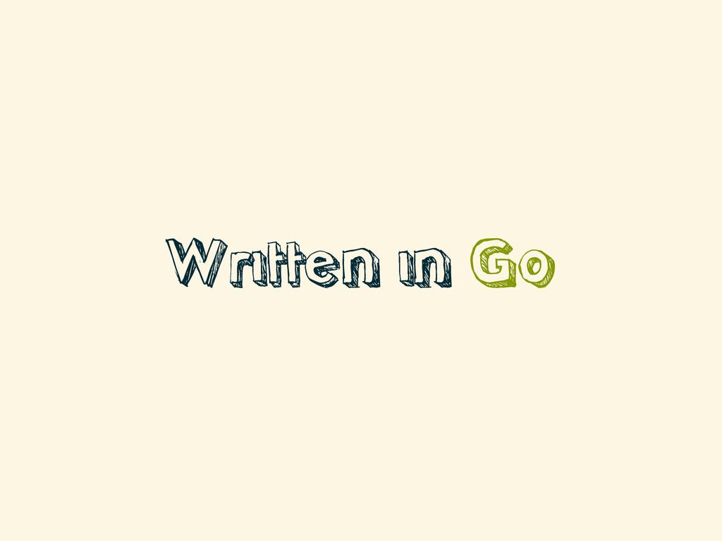 Written in Go
