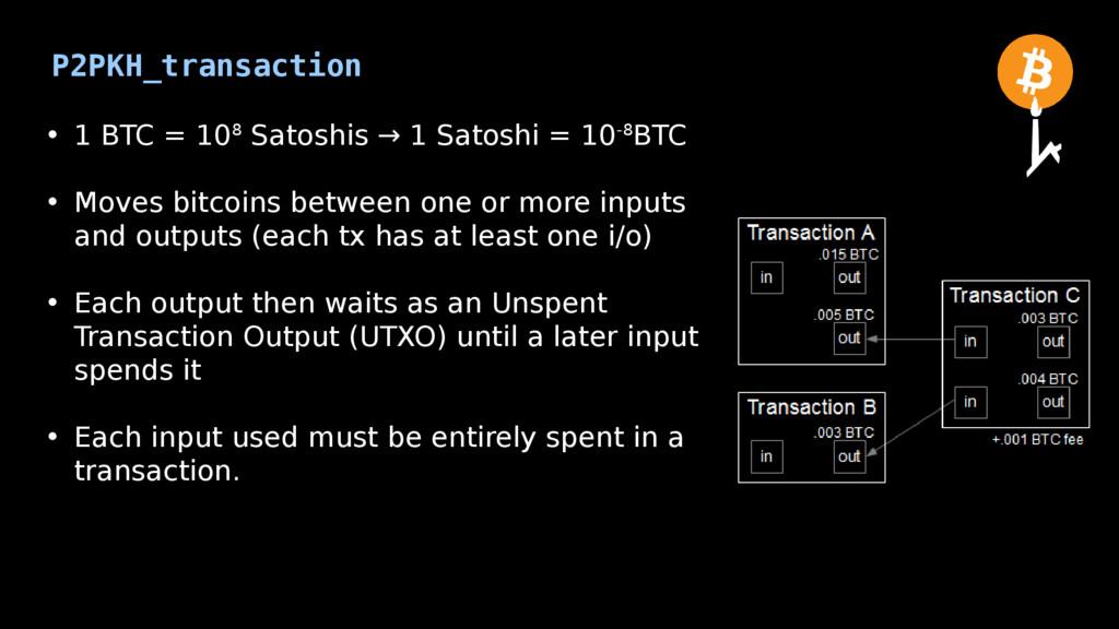P2PKH_transaction • 1 BTC = 108 Satoshis → 1 Sa...
