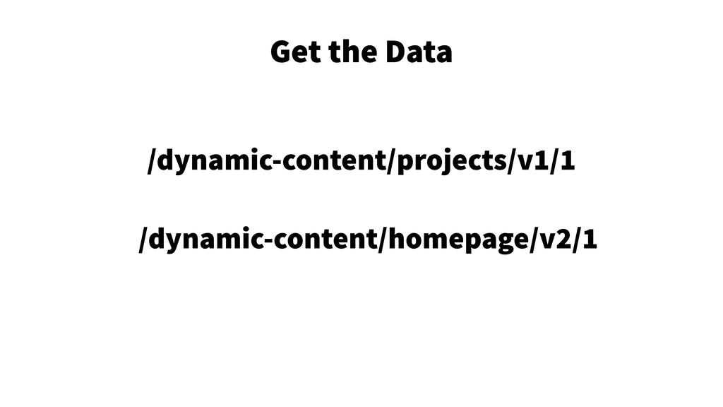 Get the Data 13 /dynamic-content/projects/v1/1 ...