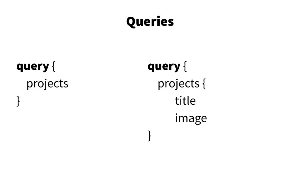 Queries 28 query { projects } query { projects ...