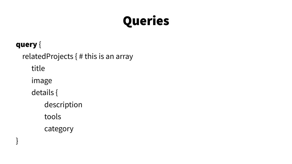 Queries 29 query { relatedProjects { # this is ...