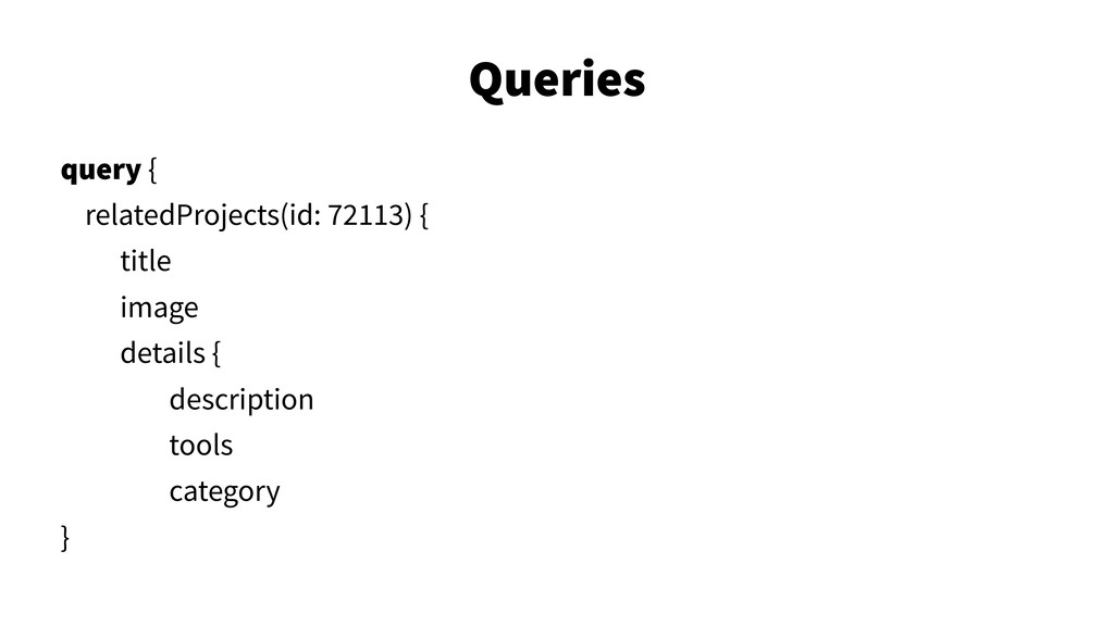 Queries 30 query { relatedProjects(id: 72113) {...