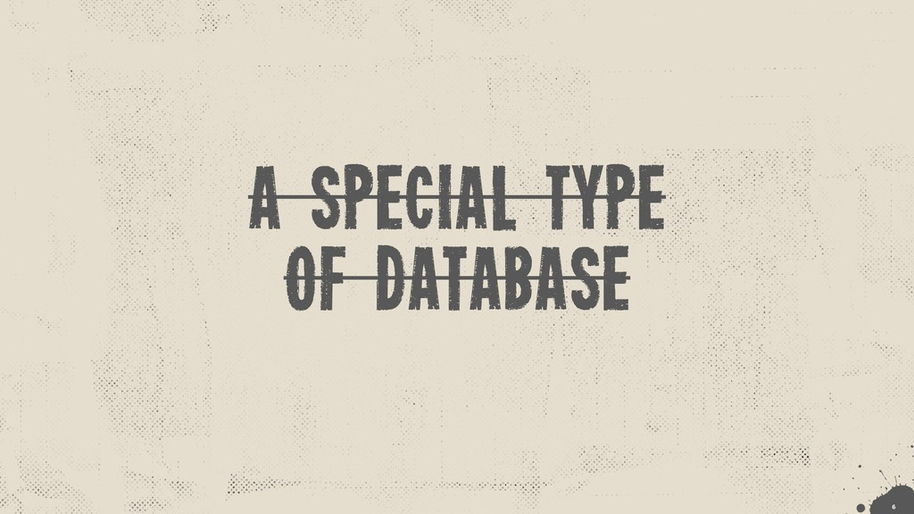 A special type of database !6