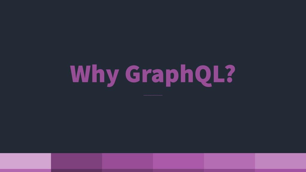 Why GraphQL?