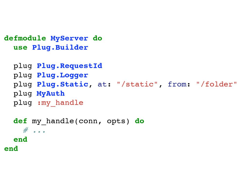 defmodule MyServer do use Plug.Builder plug Plu...
