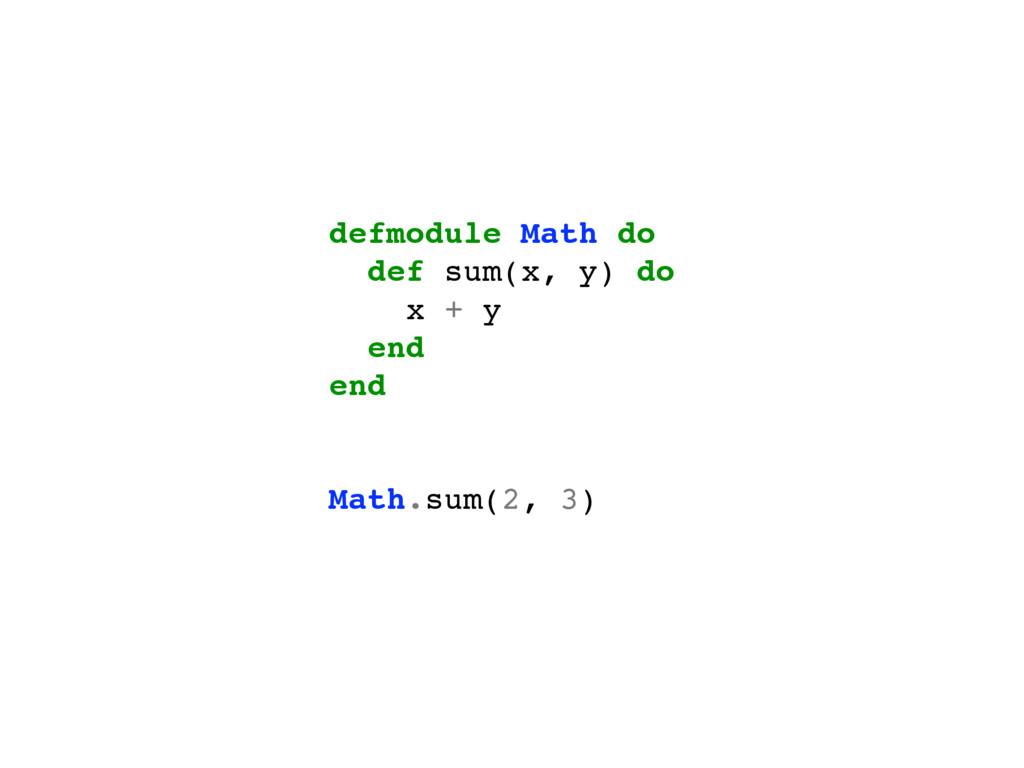 defmodule Math do def sum(x, y) do x + y end en...