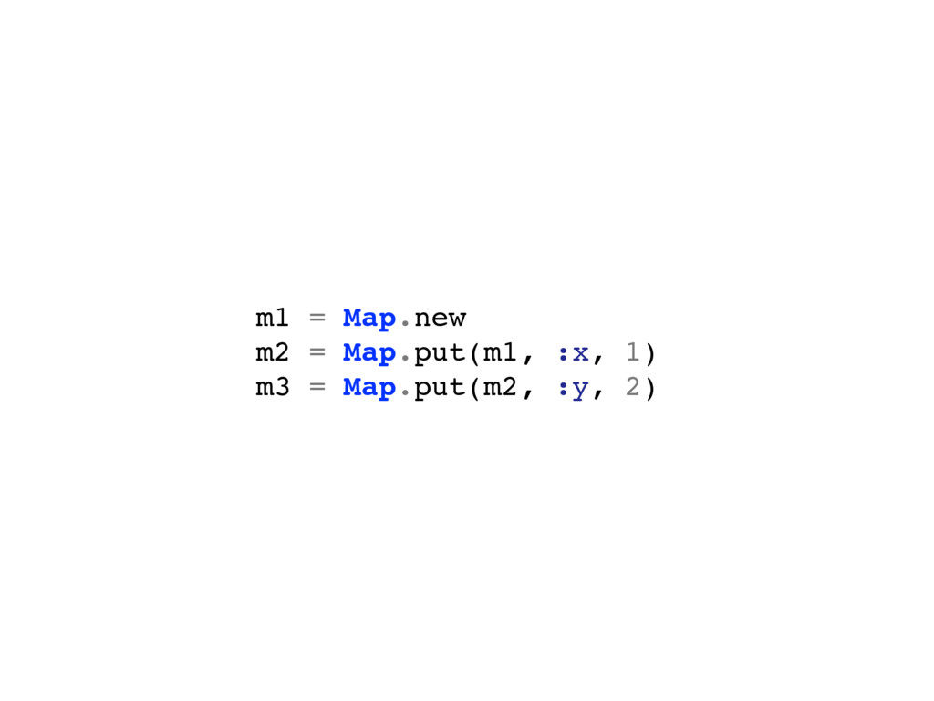 m1 = Map.new m2 = Map.put(m1, :x, 1) m3 = Map.p...