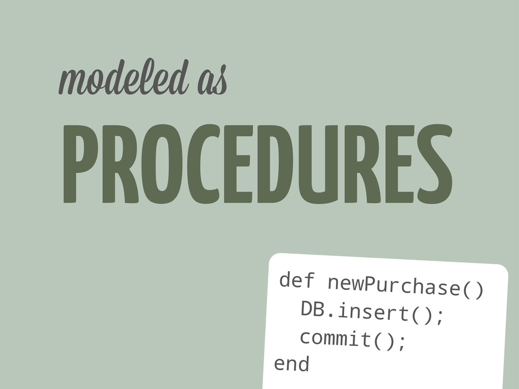 PROCEDURES modeled a def newPurchase() DB.inser...