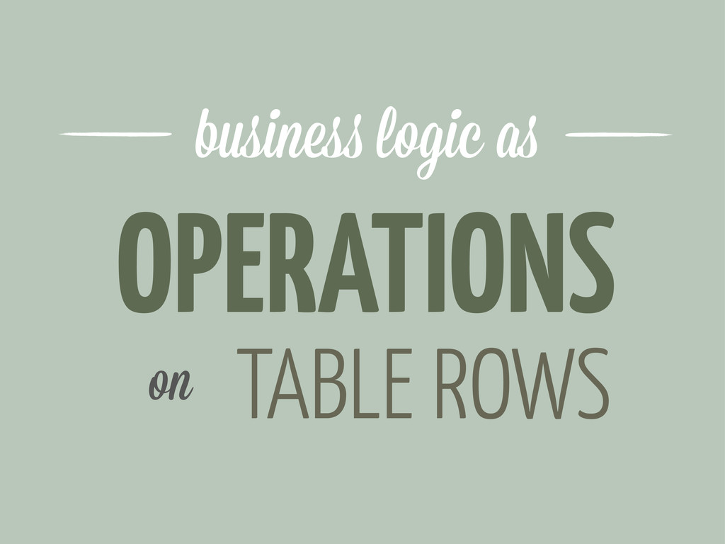 OPERATIONS busine logic a TABLE ROWS on