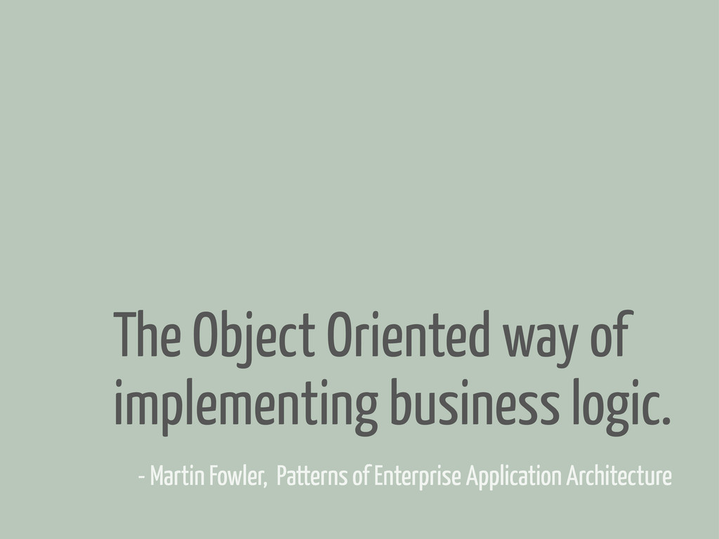 - Martin Fowler, Patterns of Enterprise Applica...