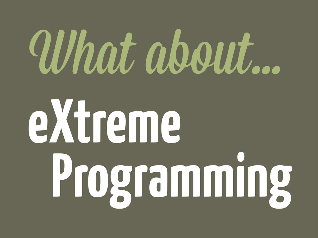 Programming What about... eXtreme
