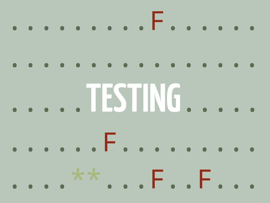 .........F...... ................ .....TESTING....