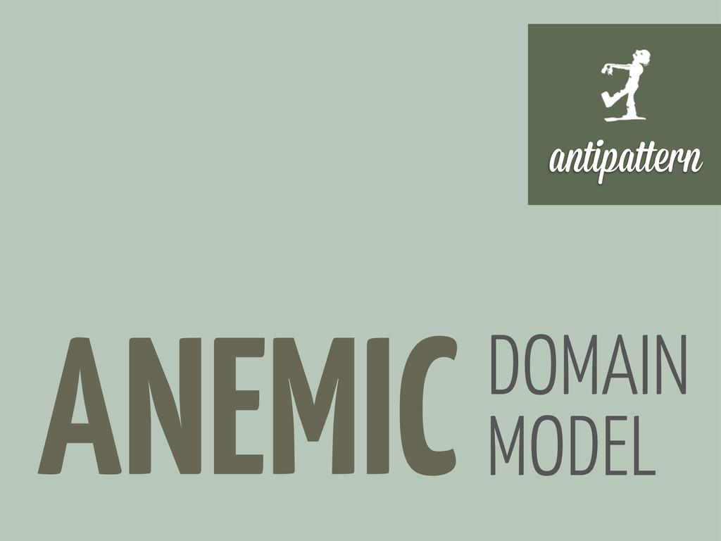 ANEMIC antipa ern DOMAIN MODEL
