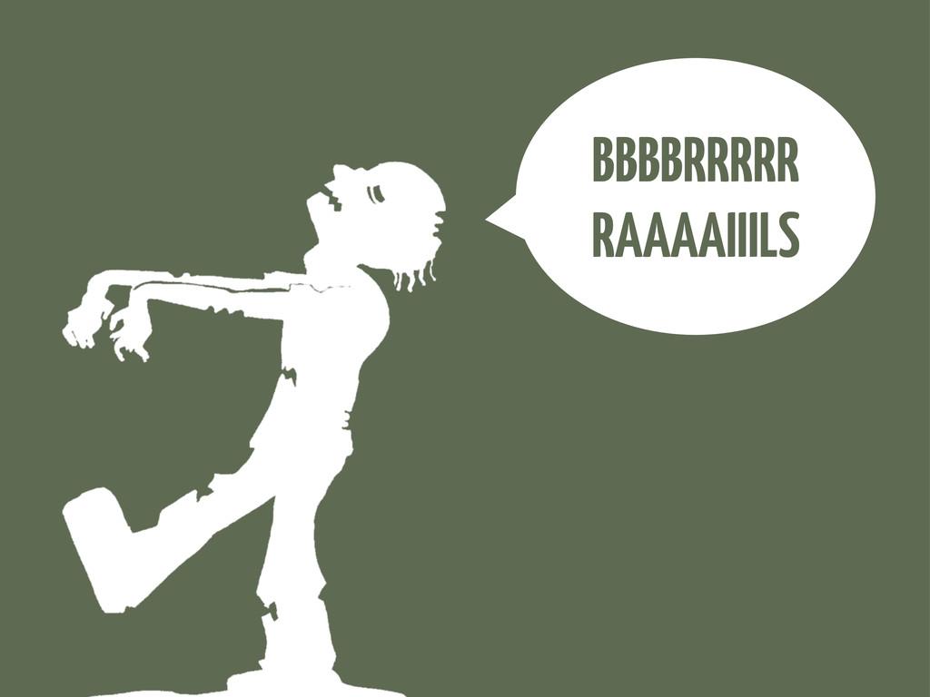 BBBBRRRRR RAAAAIIILS